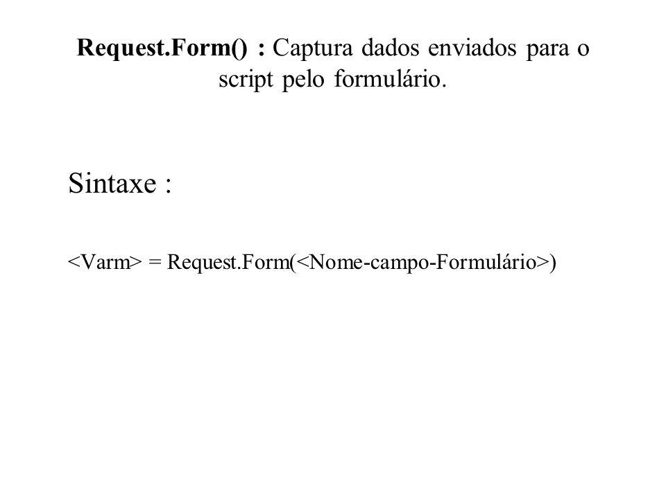 Request.Form() : Captura dados enviados para o script pelo formulário. Sintaxe : = Request.Form( )