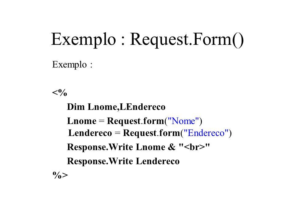 Exemplo : Request.Form() Exemplo : <% Dim Lnome,LEndereco Lnome = Request.form(