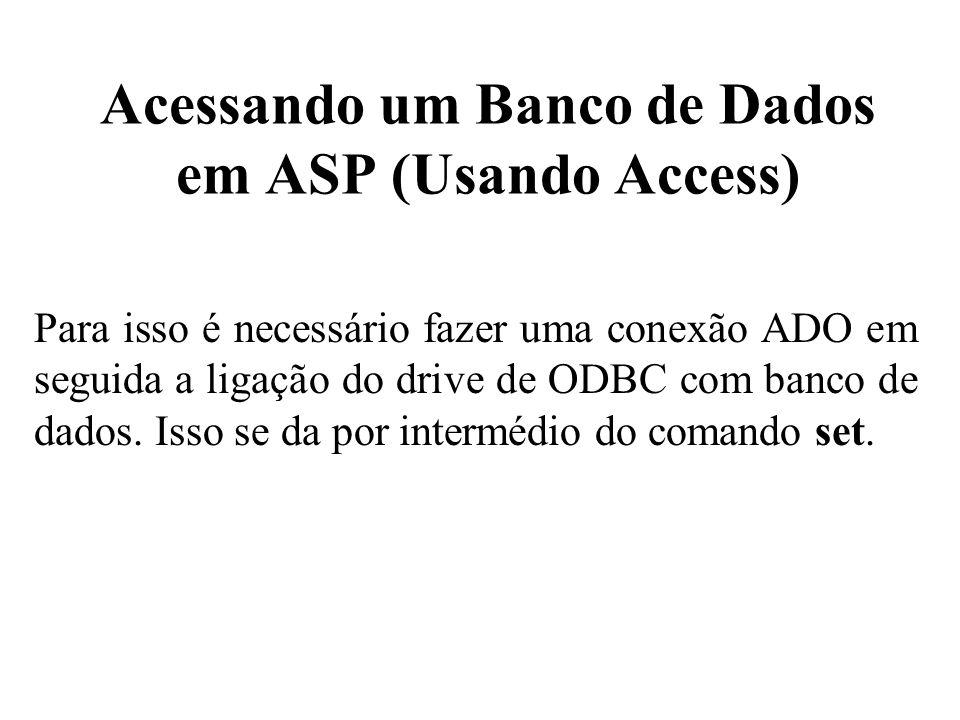Acessando um Banco de Dados em ASP (Usando Access) Para isso é necessário fazer uma conexão ADO em seguida a ligação do drive de ODBC com banco de dad