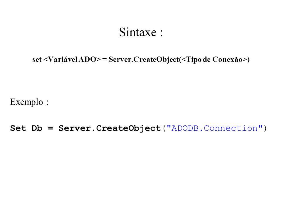 Sintaxe : set = Server.CreateObject( ) Exemplo : Set Db = Server.CreateObject(