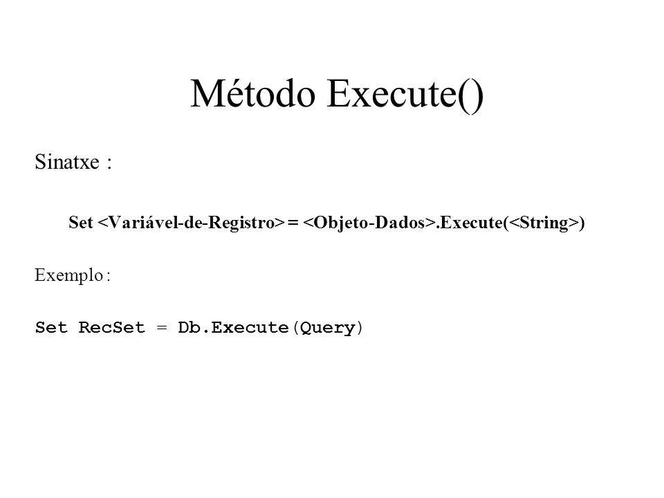 Método Execute() Sinatxe : Set =.Execute( ) Exemplo : Set RecSet = Db.Execute(Query)