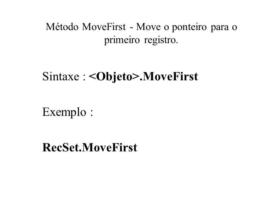 Método MoveFirst - Move o ponteiro para o primeiro registro. Sintaxe :.MoveFirst Exemplo : RecSet.MoveFirst