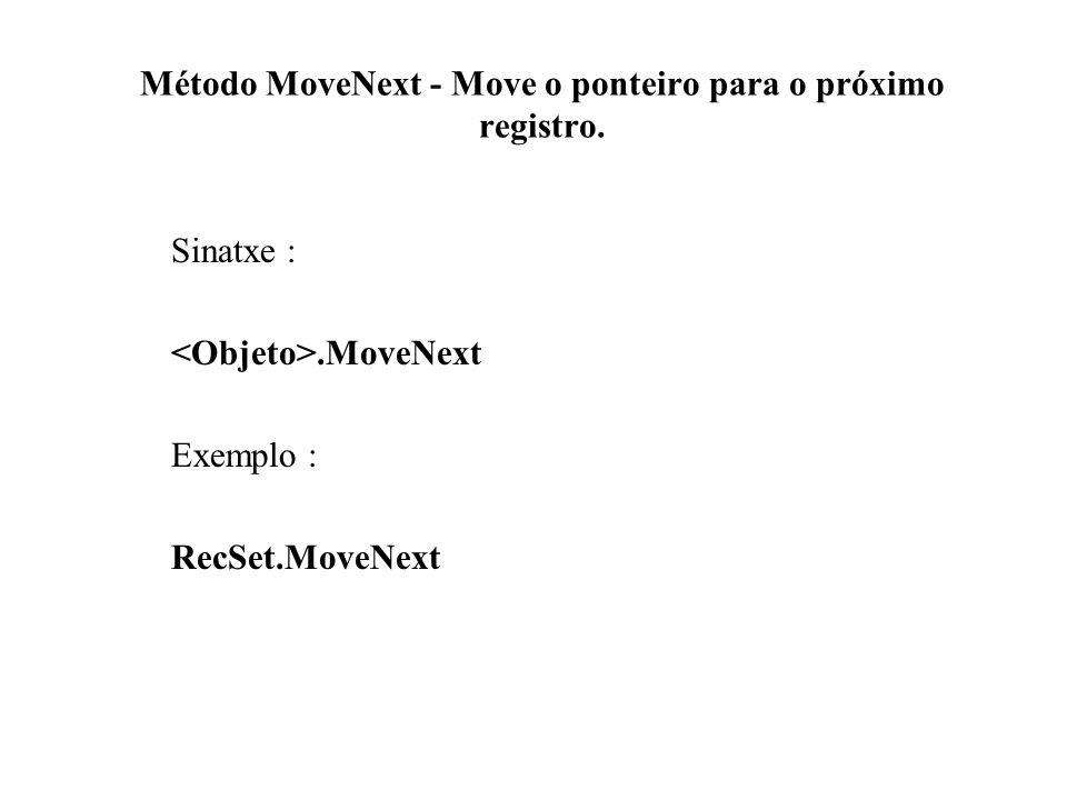 Método MoveNext - Move o ponteiro para o próximo registro. Sinatxe :.MoveNext Exemplo : RecSet.MoveNext