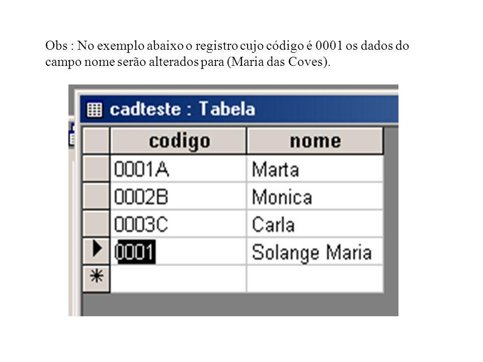 Obs : No exemplo abaixo o registro cujo código é 0001 os dados do campo nome serão alterados para (Maria das Coves).