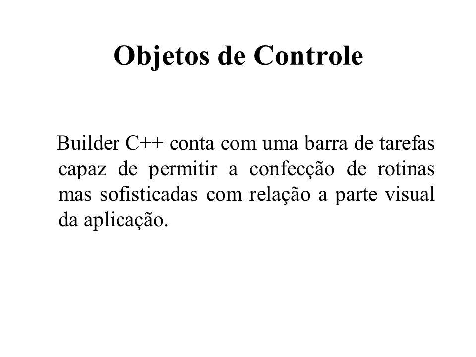 Objetos de Controle Builder C++ conta com uma barra de tarefas capaz de permitir a confecção de rotinas mas sofisticadas com relação a parte visual da aplicação.