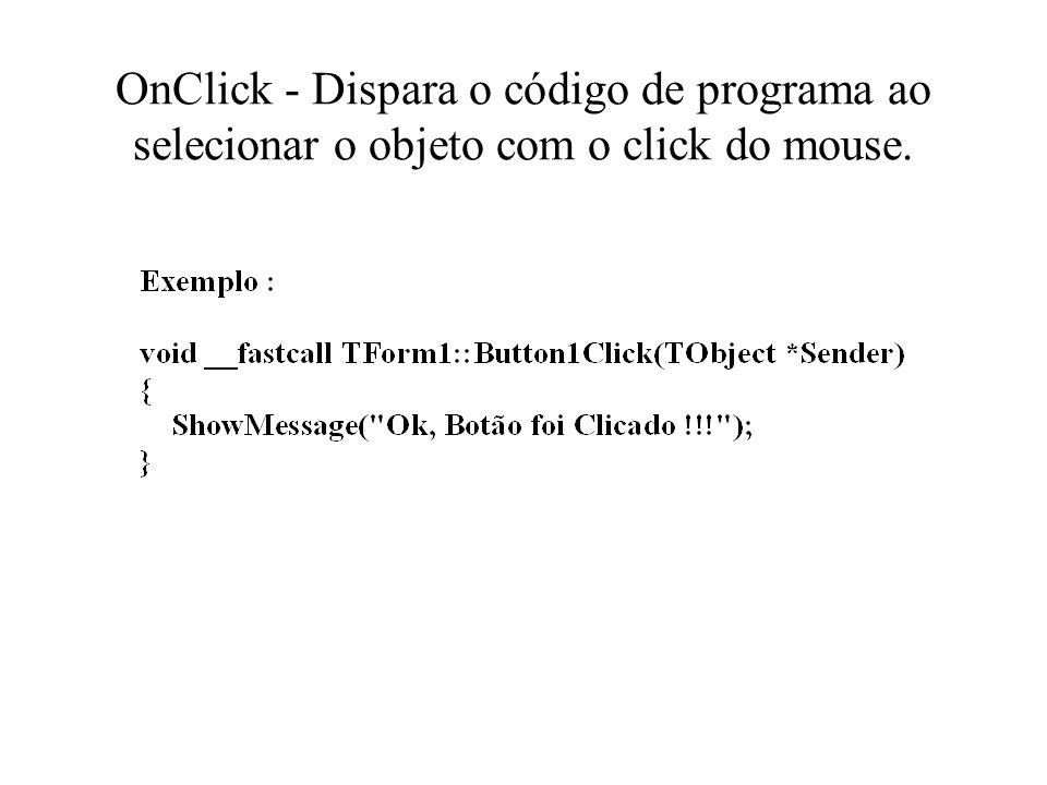 OnClick - Dispara o código de programa ao selecionar o objeto com o click do mouse.