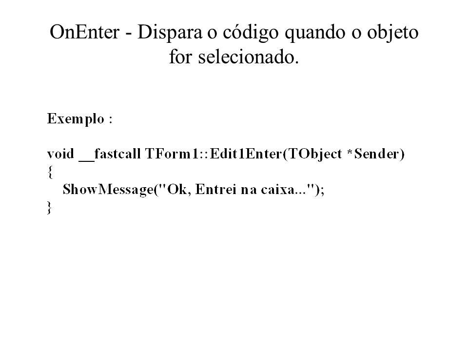 OnEnter - Dispara o código quando o objeto for selecionado.