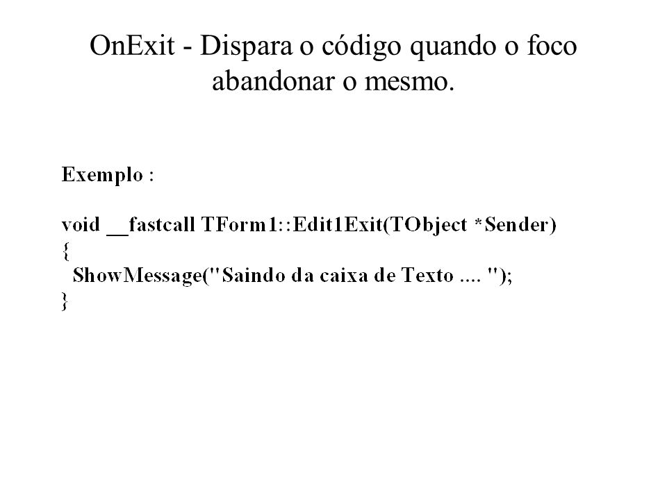OnExit - Dispara o código quando o foco abandonar o mesmo.