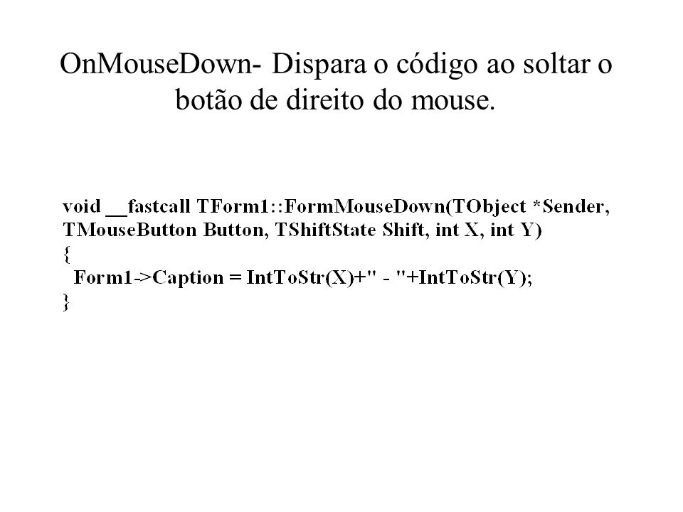OnMouseDown- Dispara o código ao soltar o botão de direito do mouse.