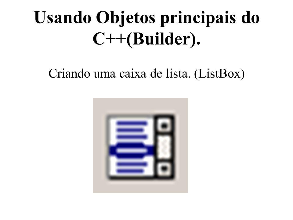 Usando Objetos principais do C++(Builder). Criando uma caixa de lista. (ListBox)