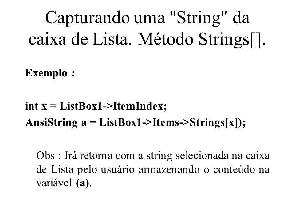 Capturando uma String da caixa de Lista. Método Strings[].