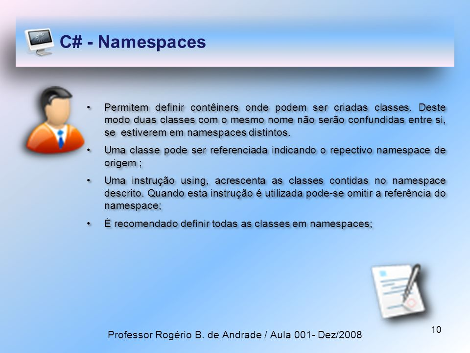 10 C# - Namespaces Permitem definir contêiners onde podem ser criadas classes.