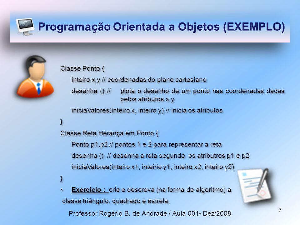 8 Programação Orientada a Objetos (OBJETOS) Método principal { Ponto p; // objeto p com herança em classe Ponto Reta r; // objeto r com herança em classe Reta p.iniciaValores(10,20) // inicia atributos do objeto p p.desenha() // desenha o ponto r.iniciaValores(5,10,100,200) // inicia valores do objeto r r.desenha() // desenha a reta } Exercício : crie e descreva (na forma de algoritmo) o Método principal com a instância das novas classes, do Execício anterior.