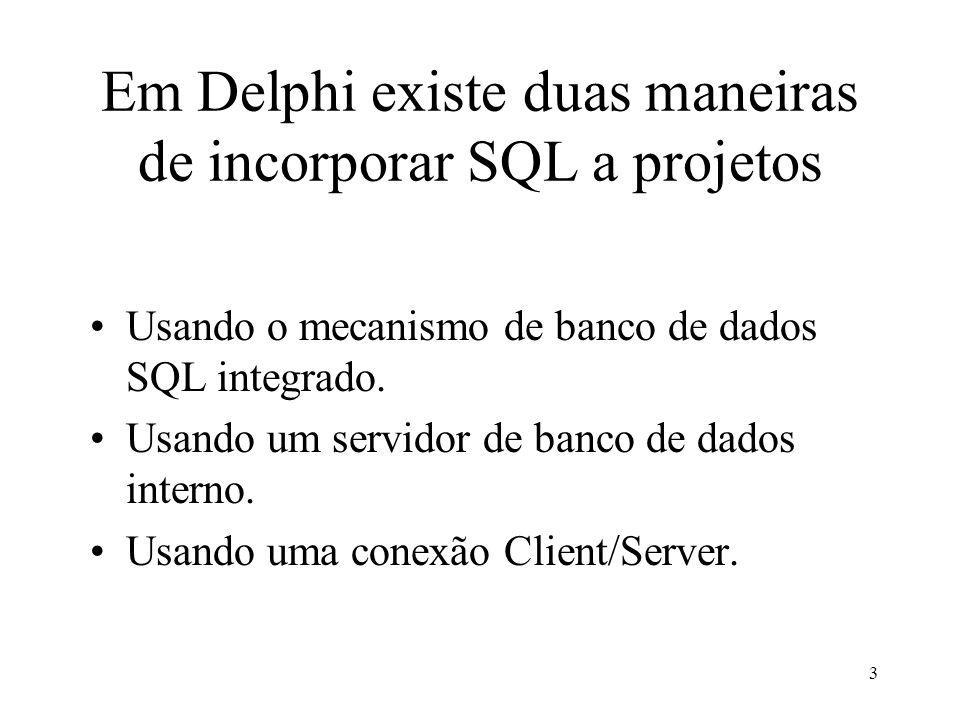 Em Delphi existe duas maneiras de incorporar SQL a projetos Usando o mecanismo de banco de dados SQL integrado. Usando um servidor de banco de dados i