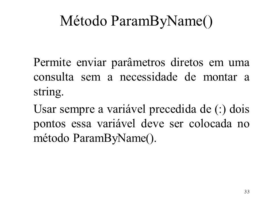 Método ParamByName() Permite enviar parâmetros diretos em uma consulta sem a necessidade de montar a string. Usar sempre a variável precedida de (:) d