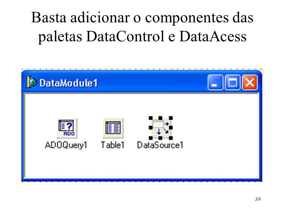 Basta adicionar o componentes das paletas DataControl e DataAcess 39
