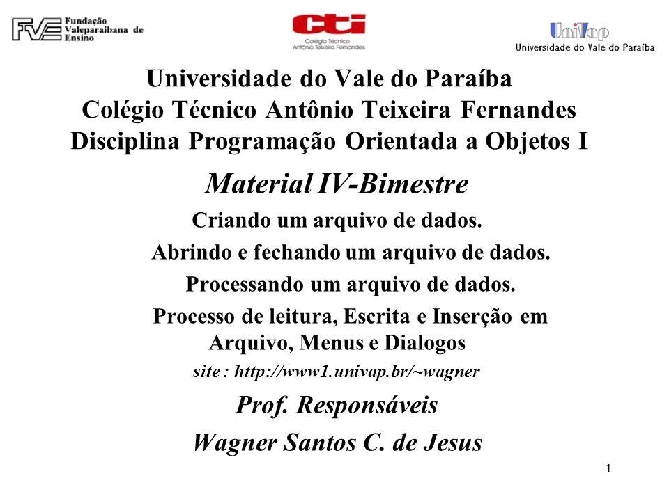 Universidade do Vale do Paraíba Colégio Técnico Antônio Teixeira Fernandes Disciplina Programação Orientada a Objetos I Material IV-Bimestre Criando um arquivo de dados.