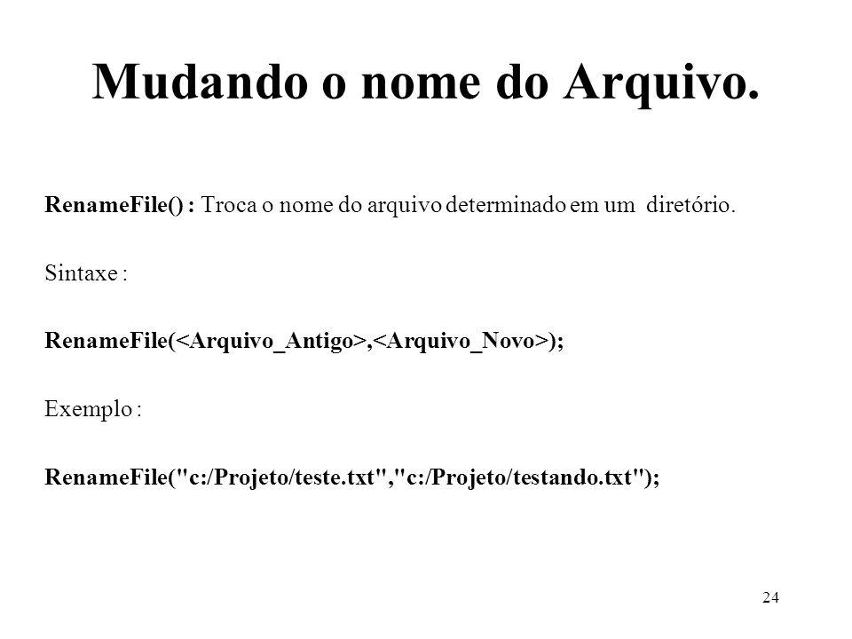 Mudando o nome do Arquivo. RenameFile() : Troca o nome do arquivo determinado em um diretório.