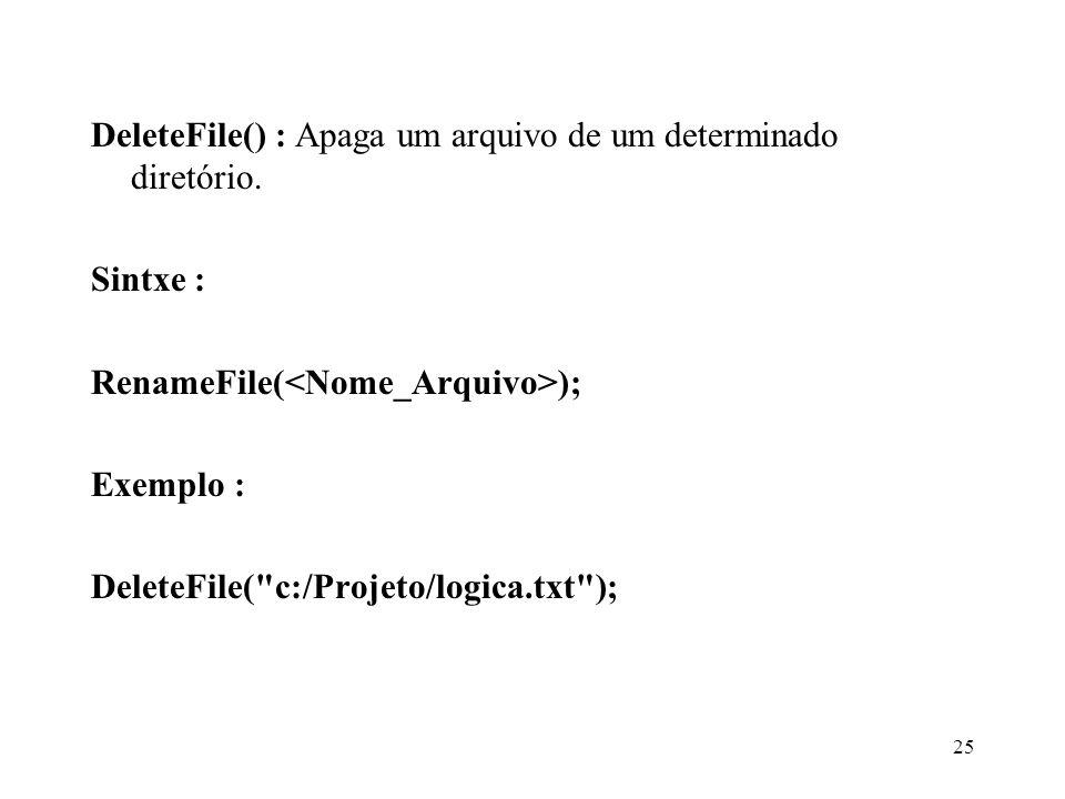 DeleteFile() : Apaga um arquivo de um determinado diretório.
