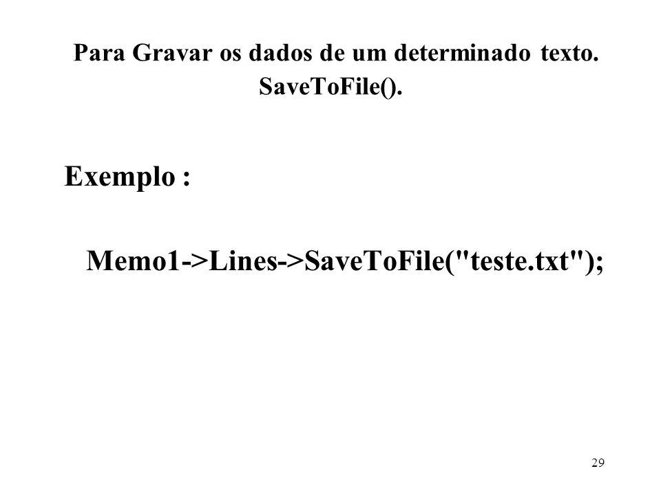 Para Gravar os dados de um determinado texto. SaveToFile().