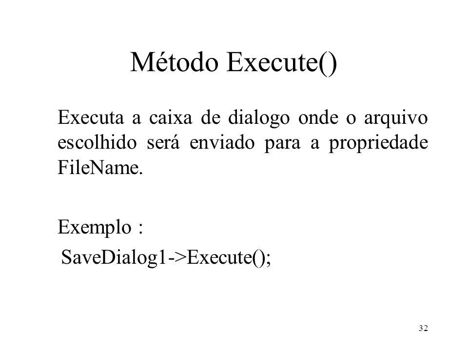 Método Execute() Executa a caixa de dialogo onde o arquivo escolhido será enviado para a propriedade FileName.