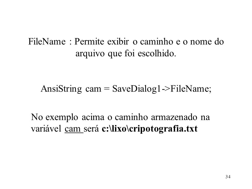 FileName : Permite exibir o caminho e o nome do arquivo que foi escolhido.