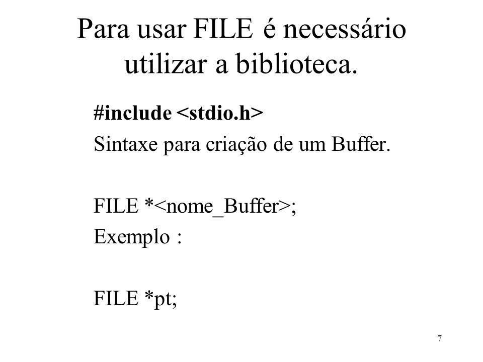 Para usar FILE é necessário utilizar a biblioteca.