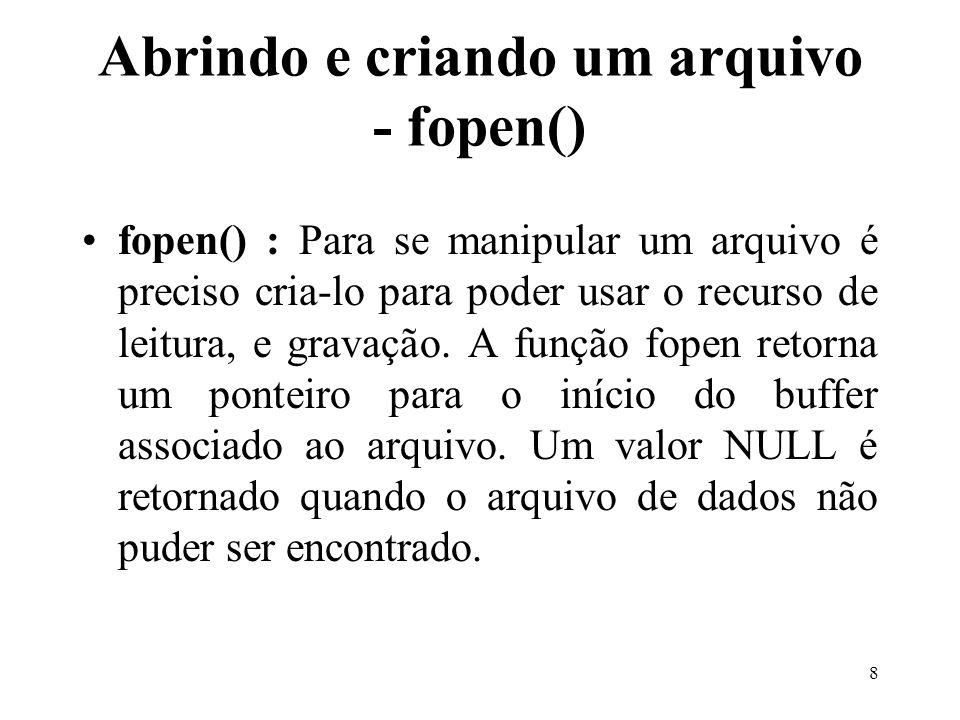 Sintaxe : = fopen(, ); 9
