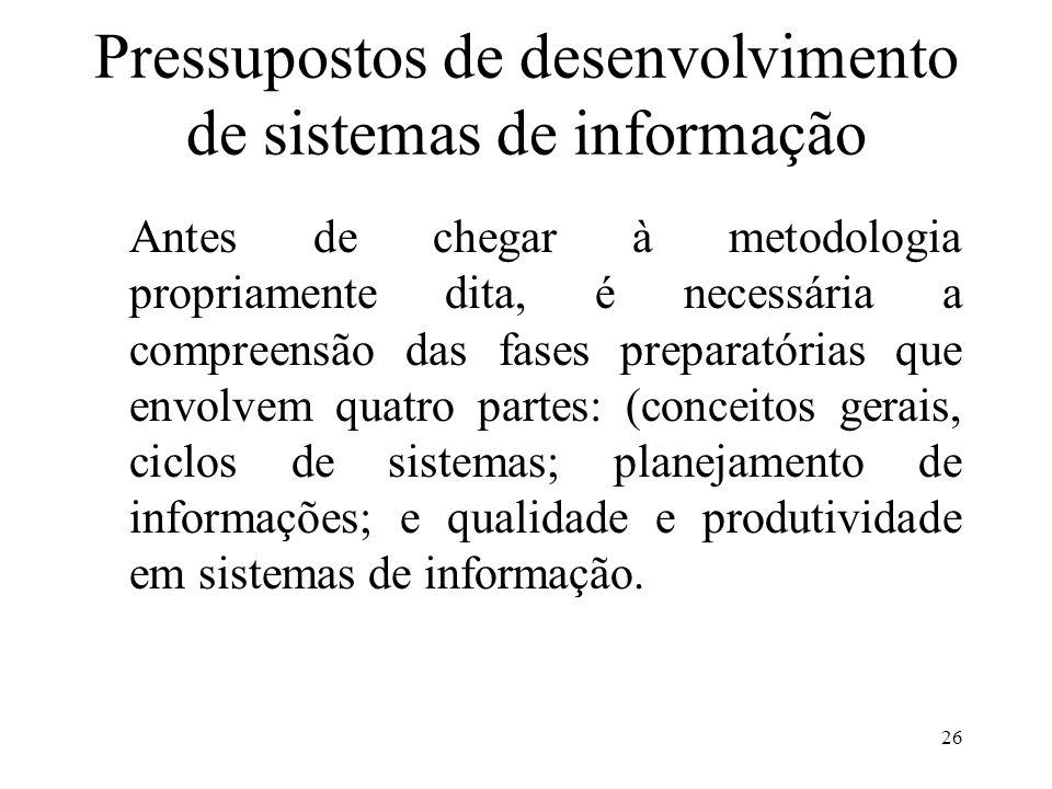 26 Pressupostos de desenvolvimento de sistemas de informação Antes de chegar à metodologia propriamente dita, é necessária a compreensão das fases pre