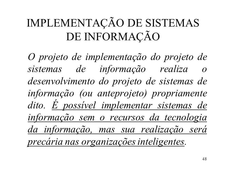 48 IMPLEMENTAÇÃO DE SISTEMAS DE INFORMAÇÃO O projeto de implementação do projeto de sistemas de informação realiza o desenvolvimento do projeto de sis