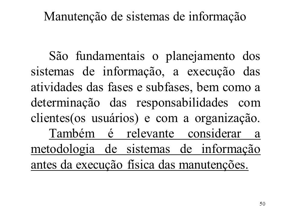 50 Manutenção de sistemas de informação São fundamentais o planejamento dos sistemas de informação, a execução das atividades das fases e subfases, be
