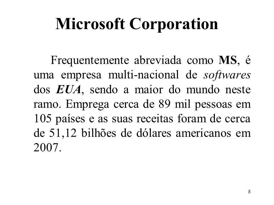 8 Microsoft Corporation Frequentemente abreviada como MS, é uma empresa multi-nacional de softwares dos EUA, sendo a maior do mundo neste ramo. Empreg