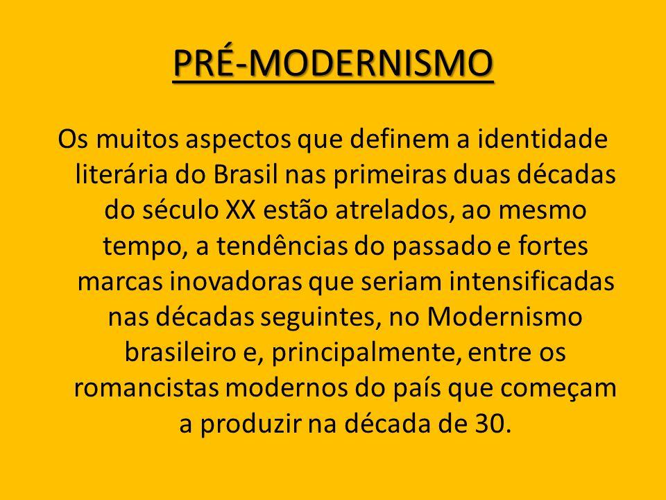 PRÉ-MODERNISMO Os muitos aspectos que definem a identidade literária do Brasil nas primeiras duas décadas do século XX estão atrelados, ao mesmo tempo