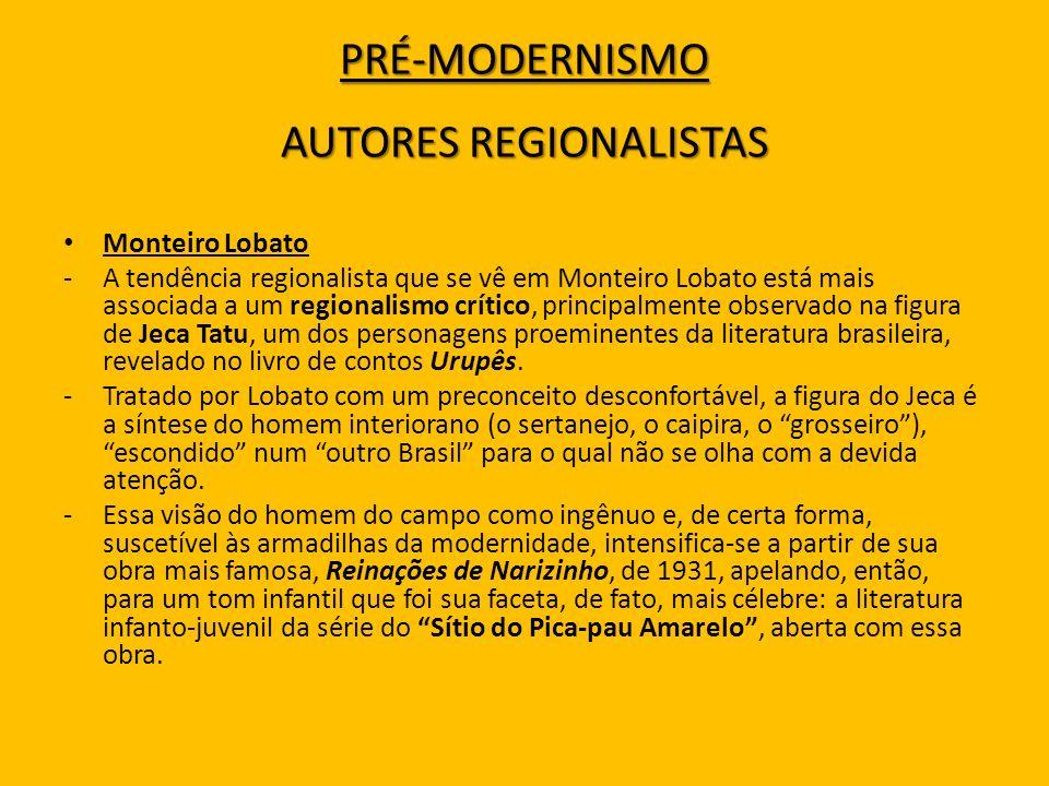 Monteiro Lobato -A tendência regionalista que se vê em Monteiro Lobato está mais associada a um regionalismo crítico, principalmente observado na figu