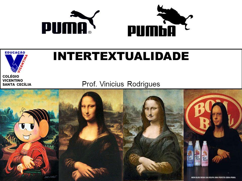 INTERTEXTUALIDADE Prof. Vinicius Rodrigues COLÉGIO VICENTINO SANTA CECÍLIA