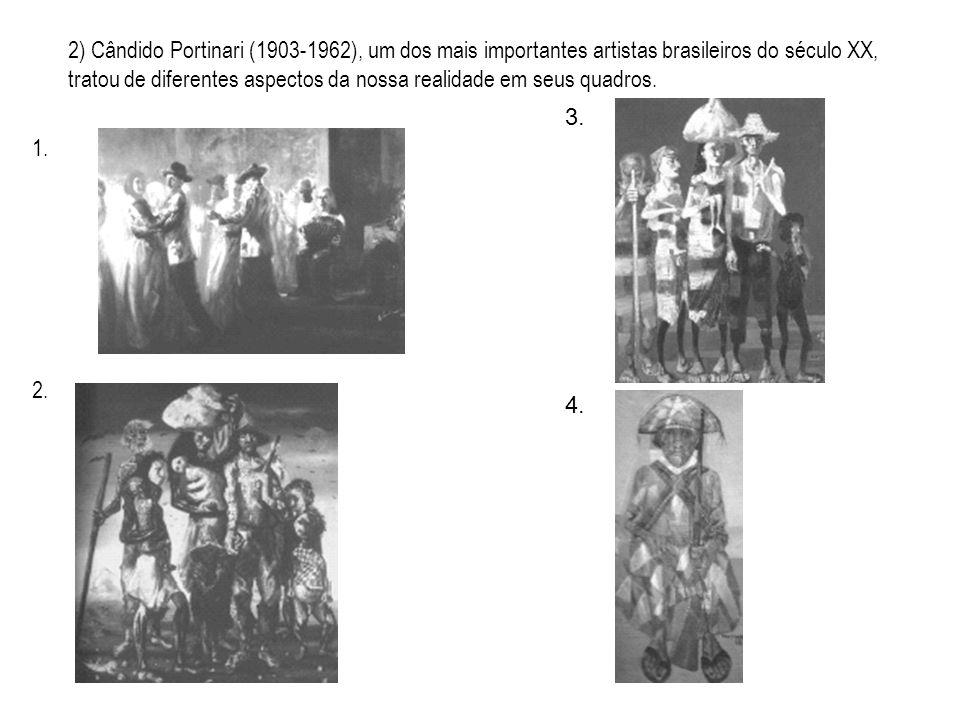 2) Cândido Portinari (1903-1962), um dos mais importantes artistas brasileiros do século XX, tratou de diferentes aspectos da nossa realidade em seus