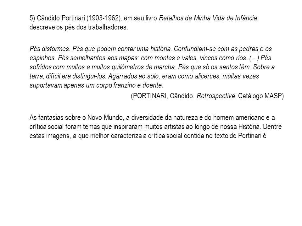 5) Cândido Portinari (1903-1962), em seu livro Retalhos de Minha Vida de Infância, descreve os pés dos trabalhadores. Pés disformes. Pés que podem con