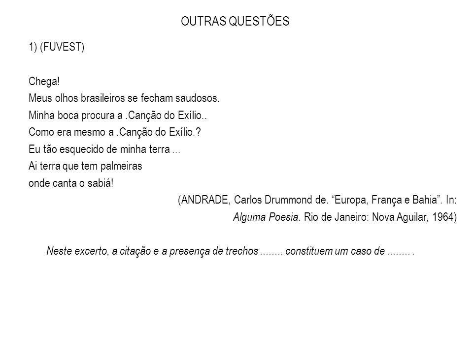 OUTRAS QUESTÕES 1) (FUVEST) Chega! Meus olhos brasileiros se fecham saudosos. Minha boca procura a.Canção do Exílio.. Como era mesmo a.Canção do Exíli