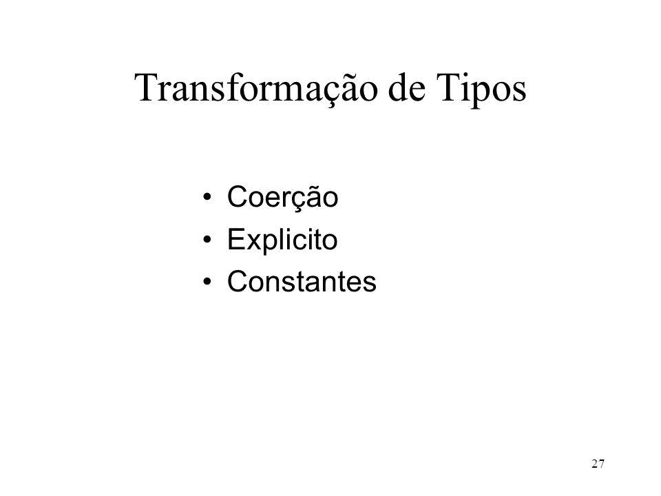 Transformação de Tipos Coerção Explicito Constantes 27