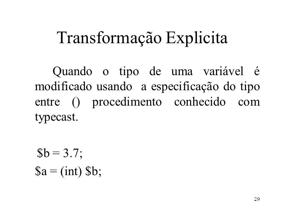 Transformação Explicita Quando o tipo de uma variável é modificado usando a especificação do tipo entre () procedimento conhecido com typecast.
