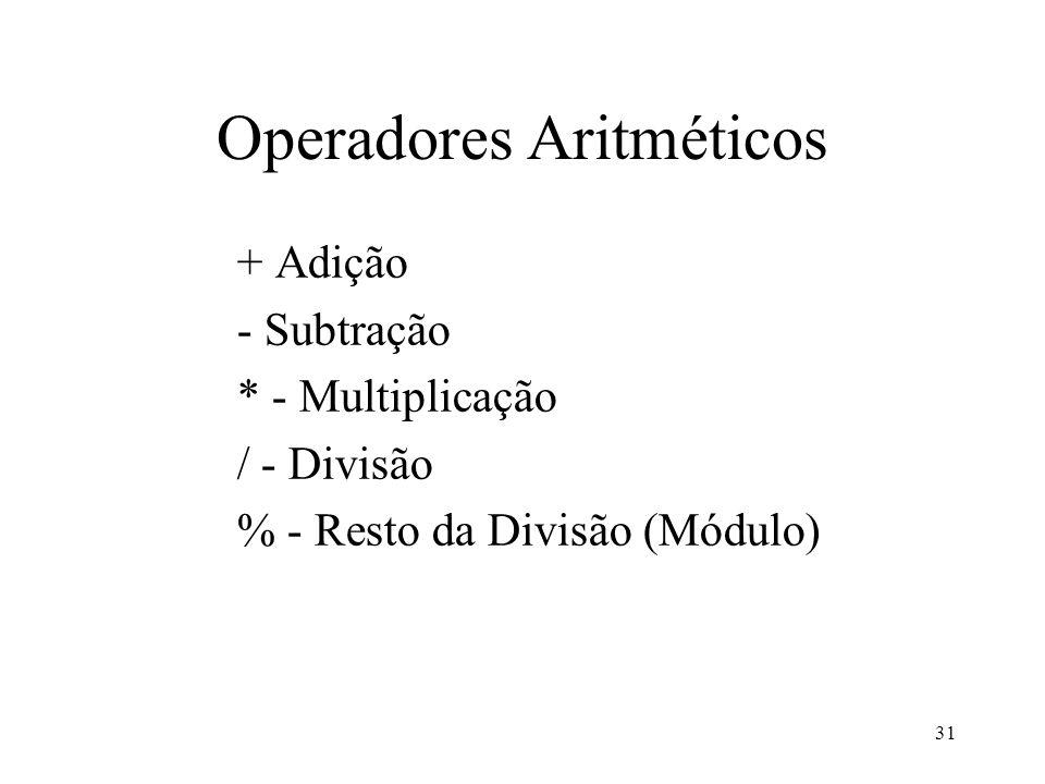 Operadores Aritméticos + Adição - Subtração * - Multiplicação / - Divisão % - Resto da Divisão (Módulo) 31