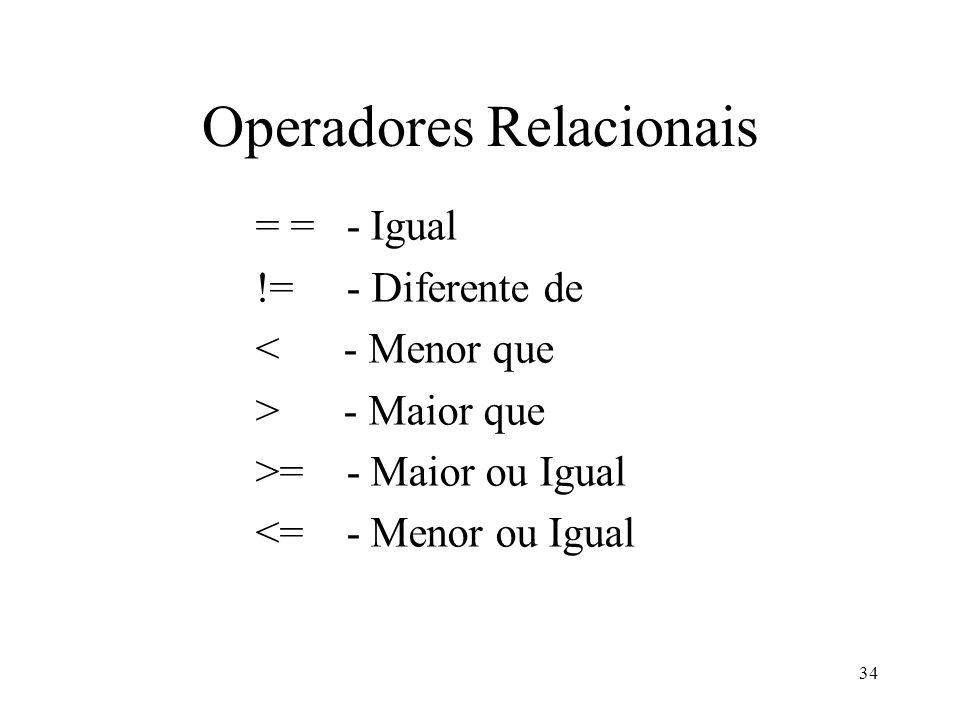Operadores Relacionais = = - Igual != - Diferente de < - Menor que > - Maior que >= - Maior ou Igual <= - Menor ou Igual 34