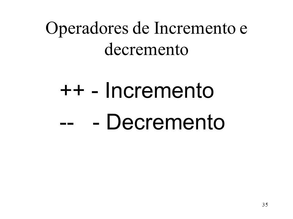 Operadores de Incremento e decremento ++ - Incremento -- - Decremento 35