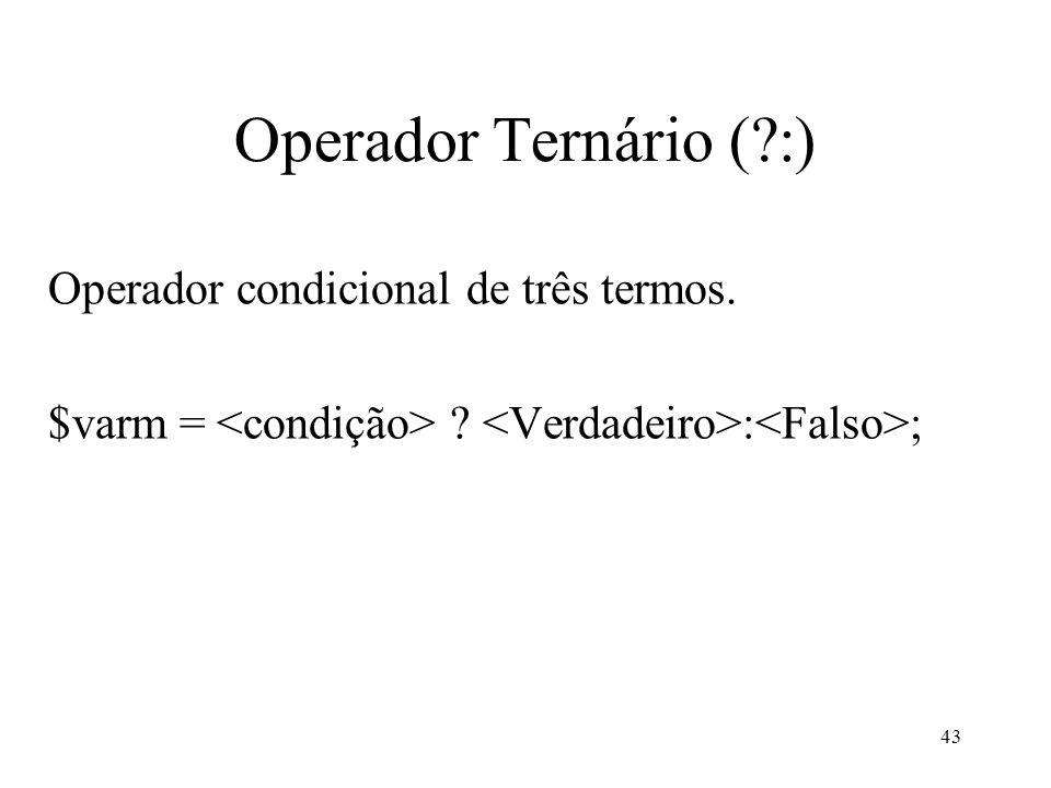Operador Ternário ( :) Operador condicional de três termos. $varm = : ; 43