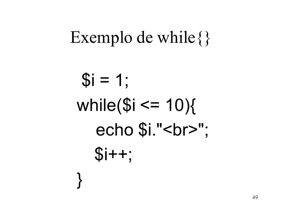 Exemplo de while{} $i = 1; while($i <= 10){ echo $i. ; $i++; } 49