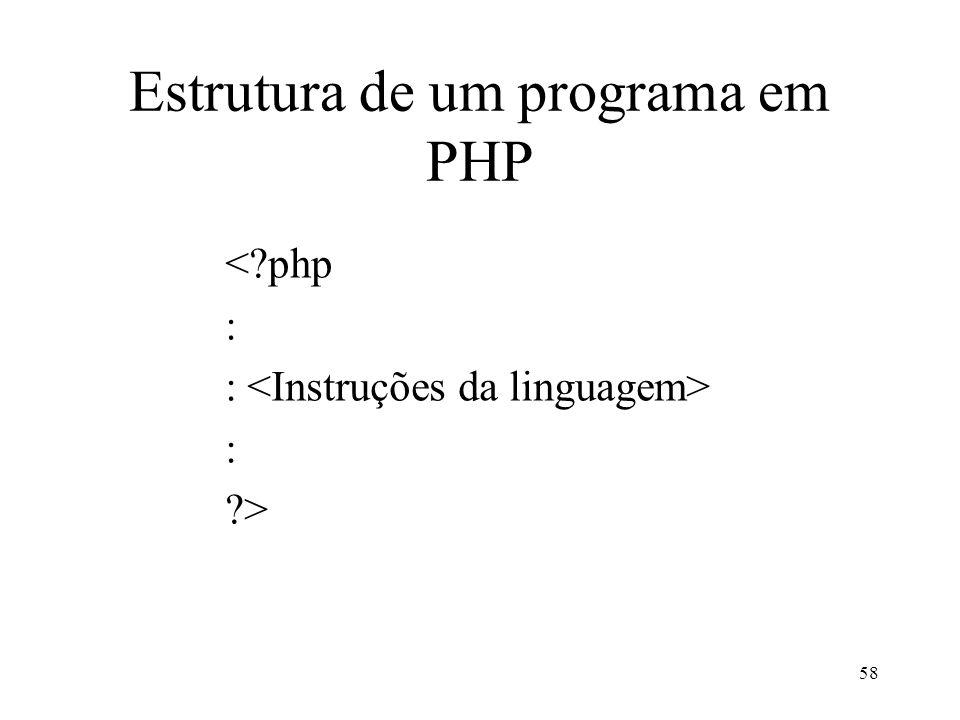 Estrutura de um programa em PHP < php : > 58