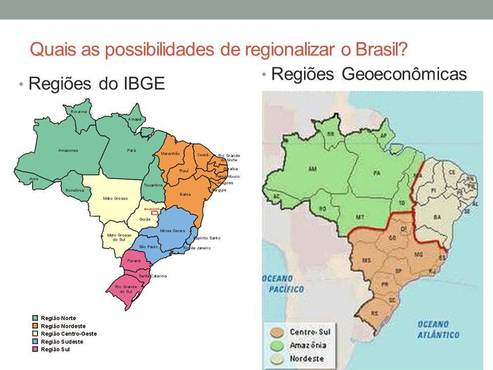 Quais as possibilidades de regionalizar o Brasil? Regiões do IBGE Regiões Geoeconômicas