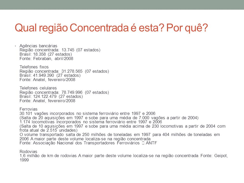 Qual região Concentrada é esta? Por quê? Agências bancárias Região concentrada: 13.745 (07 estados) Brasil: 18.358 (27 estados) Fonte: Febraban, abril