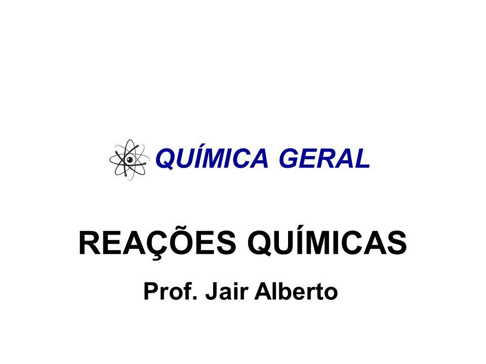 Química Geral O QUE É UMA REAÇÃO QUÍMICA.
