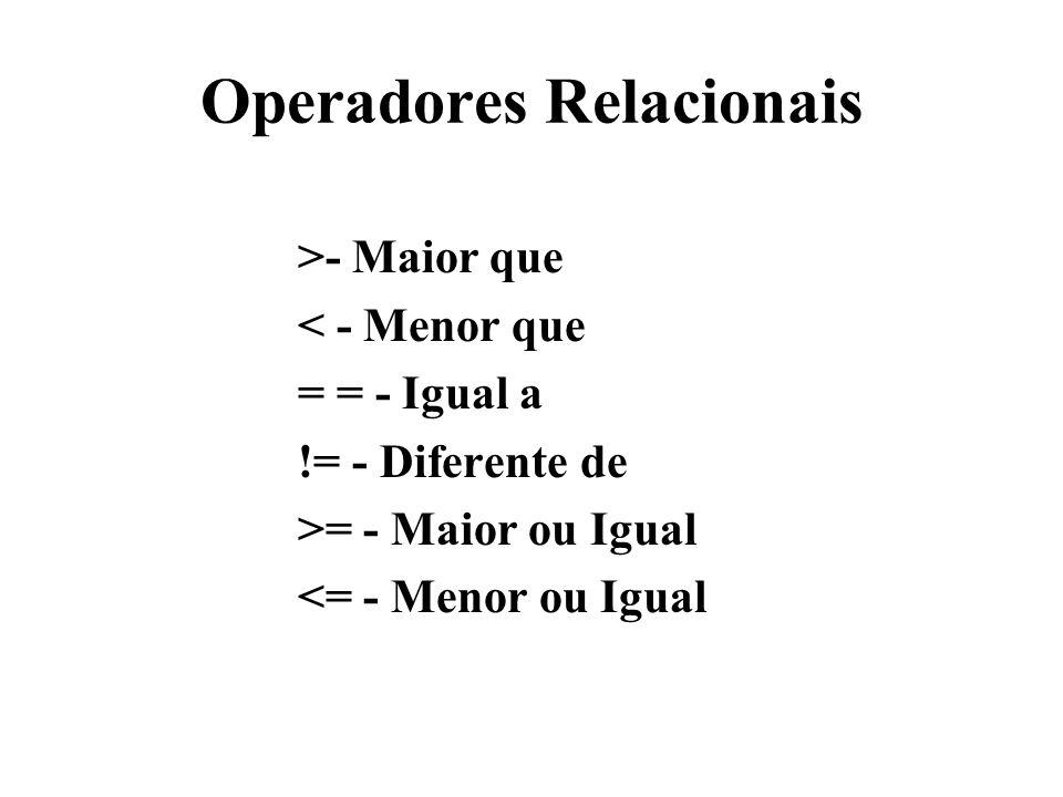 Operadores Relacionais >- Maior que < - Menor que = = - Igual a != - Diferente de >= - Maior ou Igual <= - Menor ou Igual
